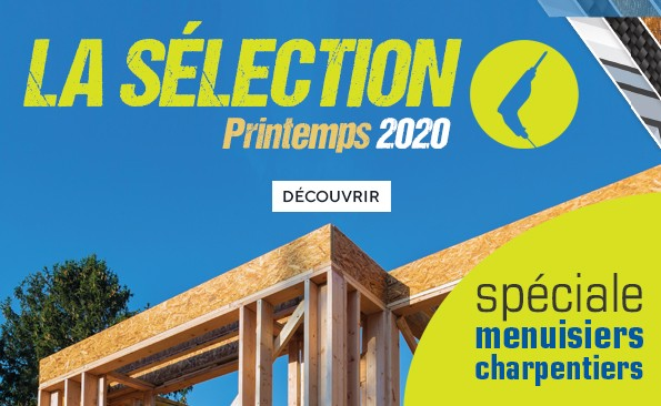 Notre Sélection Printemps 2020 - Spéciale menuisiers charpentiers